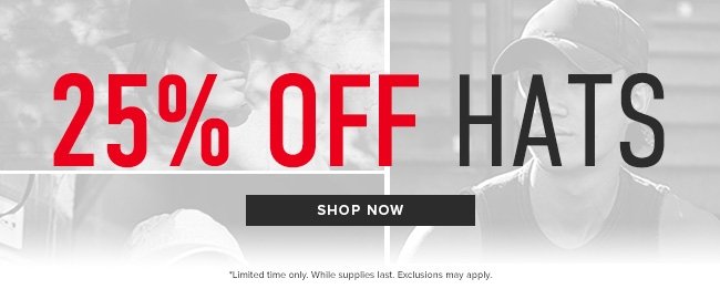 25% off Hats. Limited time only. While supplies last. Exclusions may apply. Click to shop now.